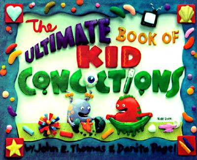 Image for The Ultimate Book of Kid Concoctions: More Than 65 Wacky, Wild & Crazy Concoctions