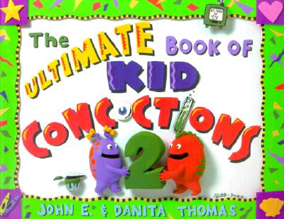 Image for The Ultimate Book of Kid Concoctions 2: More Than 65 New Wacky, Wild & Crazy Concoctions