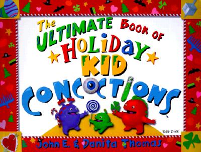 Image for The Ultimate Book of Holiday Kid Concoctions (The Ultimate Book of Kid Concoctions)