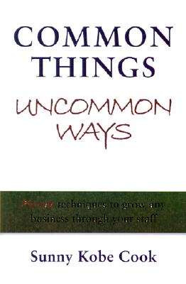 Image for Common Things Uncommon Ways: Proven techniques to grow any business through your staff