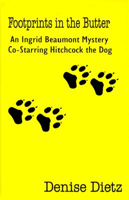 Footprints in the Butter  An Ingrid Beaumont Mystery Co-Starring Hitchcock the Dog, Dietz, Denise