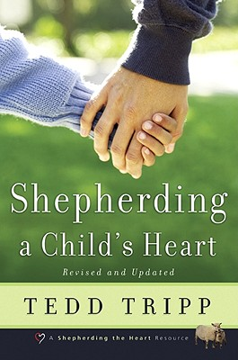 Shepherding a Child's Heart, Tripp, Tedd;Tripp, Theodore A.