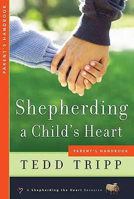 Shepherding a Child's Heart: Parent's Handbook, Tedd Tripp