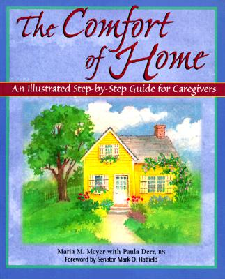 Image for The Comfort of Home: An Illustrated Step-by-Step Guide for Caregivers