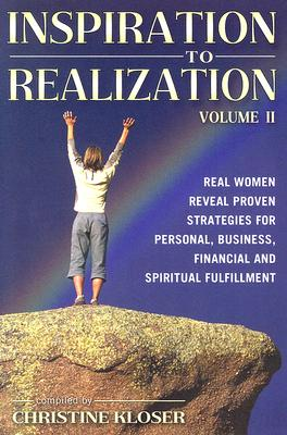 Image for Inspiration to Realization, Volume II - Real Women Reveal Proven Strategies for Personal, Business, Financial and Spiritual Fulfillment