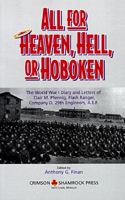 Image for All for Heaven, Hell, or Hoboken: The World War I Diary and Letters of Clair M. Pfennig, Flash Ranger, Company D, 29 Engineers, A.E.F.