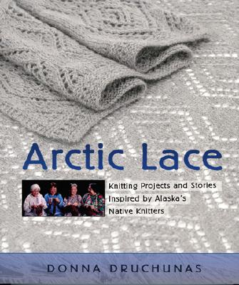 Image for Arctic Lace: Knitting Projects and Stories Inspired by Alaska's Native Knitters