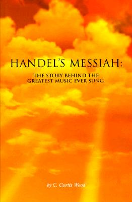 Image for Handel's Messiah: The Story Behind The Greatest Music Ever Sung