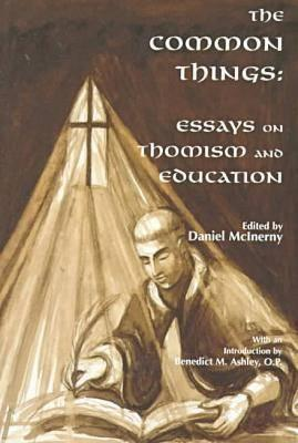 Image for The Common Things: Essays on Thomism and Education