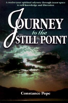 Journey to the Still Point : a Twelve-Year Spiritual Odyssey through Inner Space