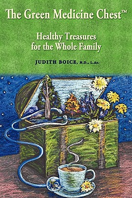 The Green Medicine Chest: Healthy Treasures for the Whole Family, Boice, Judith