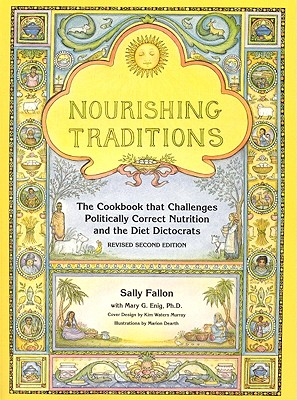 Image for NOURISHING TRADITIONS THE COOKBOOK THAT CHALLENGES POLITICALLY CORRECT NURTIRION AND THE DIET DIC