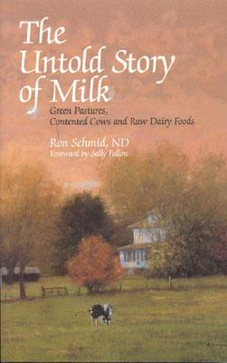 Image for The Untold Story of Milk: Green Pastures, Contented Cows and Raw Dairy Products