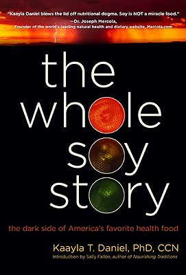 Image for WHOLE SOY STORY, THE THE DARK SIDE OF AMERICA'S FAVORITE HEALTH FOOD