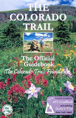 The Colorado Trail: The Official Guidebook, Colorado Trail Foundation
