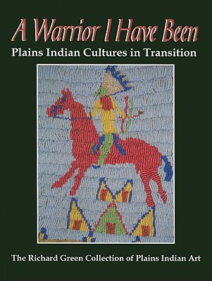 Image for A Warrior I Have Been: Plains Indian Cultures in Transition