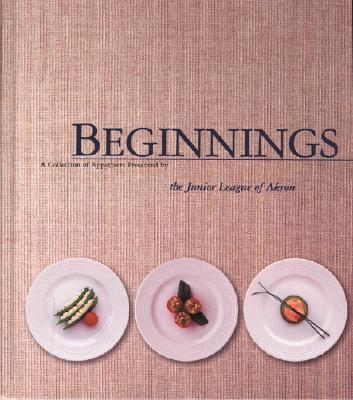 Image for Beginnings - A Collection of Appetizers Present By the Junior League of Akron