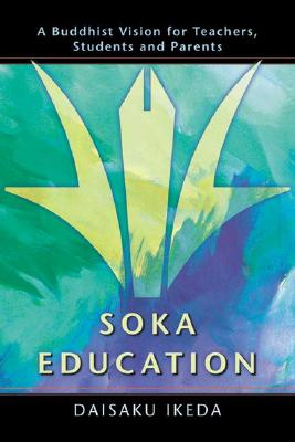 Image for Soka Education: A Buddhist Vision for Teachers, Students & Parents