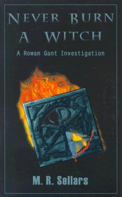 Never Burn a Witch: A Rowan Gant Investigation, Sellars, M. R.