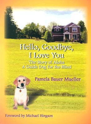 Image for Hello, Goodbye, I Love You: The Story of Aloha, A Guide Dog for the Blind (The Aloha set)