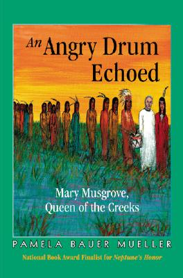 Image for An Angry Drum Echoed: Mary Musgrove, Queen of the Creeks - Mom's Choice Awards Recipient