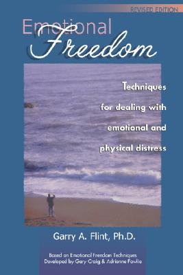 Emotional Freedom: Techniques for Dealing With Emotional and Physical Distress, FLINT, Garry A.