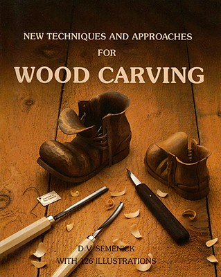 New Techniques & Approaches for Wood Carving, Semenick, D. V.