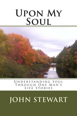 Image for Upon My Soul: Understanding Soul Through One Man's Life Stories