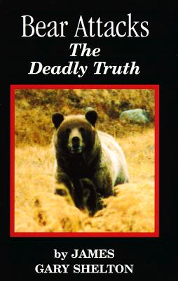 Image for Bear Attacks: The Deadly Truth