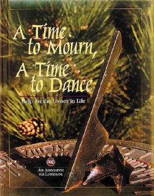 Image for A Time to Mourn, A Time to Dance: Help for the Losses in Life