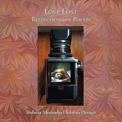 Love Lost: Reflections in Poetry, Pierucci, Stefania