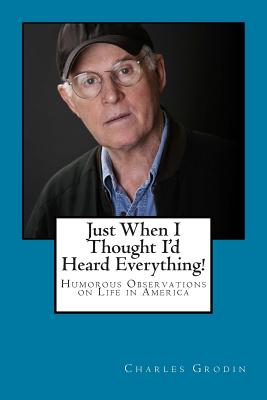 Image for Just When I Thought I'd Heard Everything!: Humorous Observations on Life in America