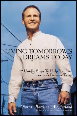 Image for Living Tomorrow's Dreams Today: 12 Steps Toward a Better Tomorrow