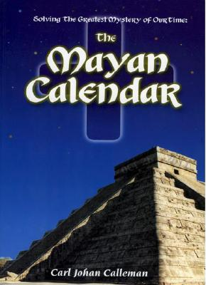 Solving the Greatest Mystery of Our time : The Mayan Calendar, Calleman, Carl Johan