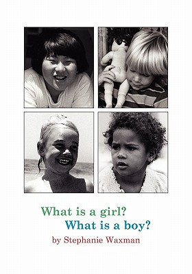 What Is A Girl? What Is A Boy?, Waxman, Stephanie