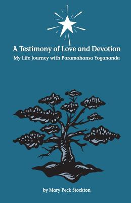 Image for A Testimony of Love and Devotion: My Life Journey with Paramahansa Yogananda