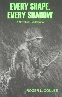 Image for EVERY SHAPE, EVERY SHADOW A NOVEL OF GUADALCANAL