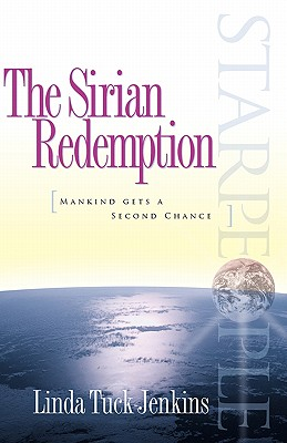 Starpeople the Sirian Redemption : Mankind Gets a Second Chance, LINDA TUCK-JENKINS, LINDA TUCK JENKINS