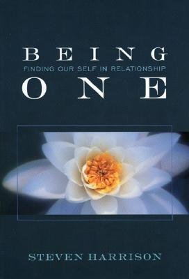 Being One: Finding Our Self in Relationship, Steven Harrison