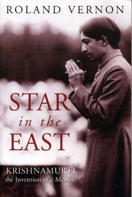 Star in the East: Krishnamurti--the invention of a Messiah, Vernon, Roland