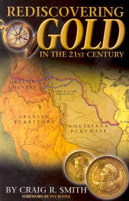 Image for Rediscovering Gold in the 21st Century: The Complete Guide to the Next Gold Rush