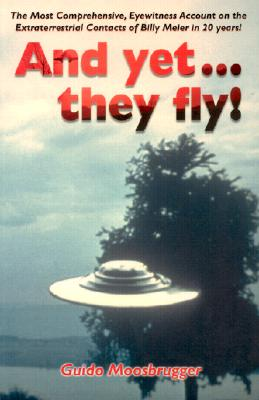 Image for And Yet They Fly!  The Most Comprehensive, eyewitness Account on the Extraterrestrial contacts of Billy Meier in 20 Years