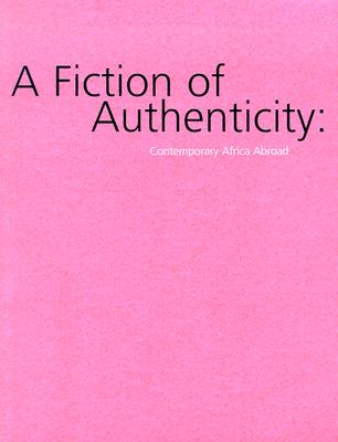 Image for A Fiction of Authenticity: Contemporary Africa Abroad