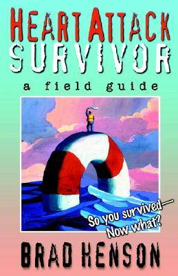 Heart Attack Survivor - a field guide, Henson, Brad