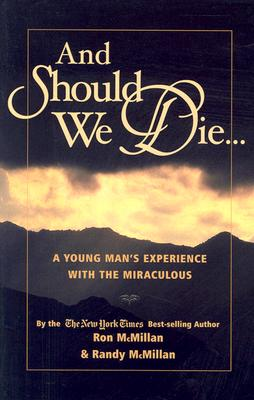 And Should We Die...: A Young Man's Experience with the Miraculous, Ron McMillan, Randy McMillan