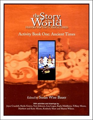 Ancient Times: From the Earliest Nomads to the Last Roman Emperor (The Story of the World: History for the Classical Child, Vol. 1) - Activity Book, Bauer, Susan Wise