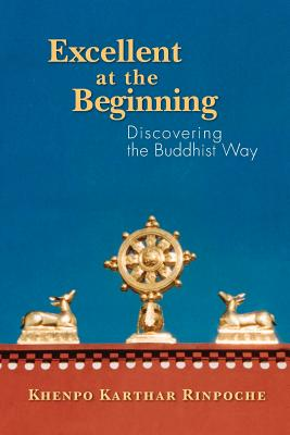 Image for Excellent at the Beginning: Discovering the Buddhist Way