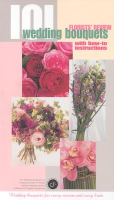 Image for Florists' Review: 101 Wedding Bouquets with How-To Instructions
