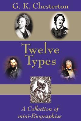 Twelve Types : A Collection of Mini-Biographies, G. K. CHESTERTON