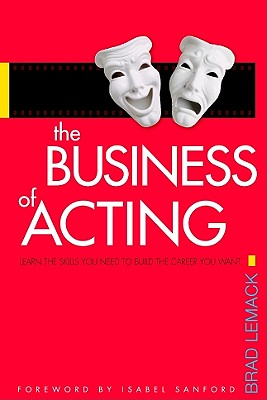 Image for The Business of Acting: Learn the Skills You Need to Build the Career You Want
